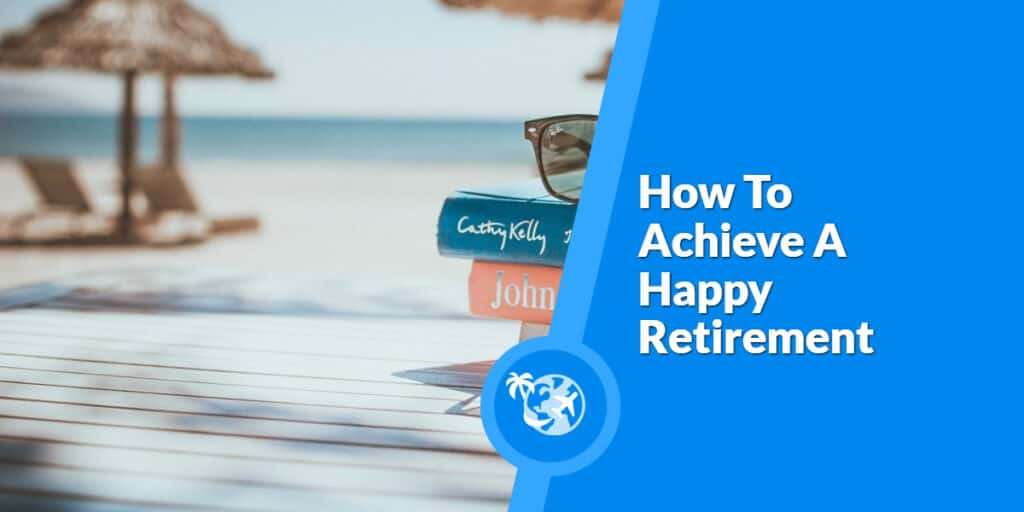 How To Achieve A Happy Retirement