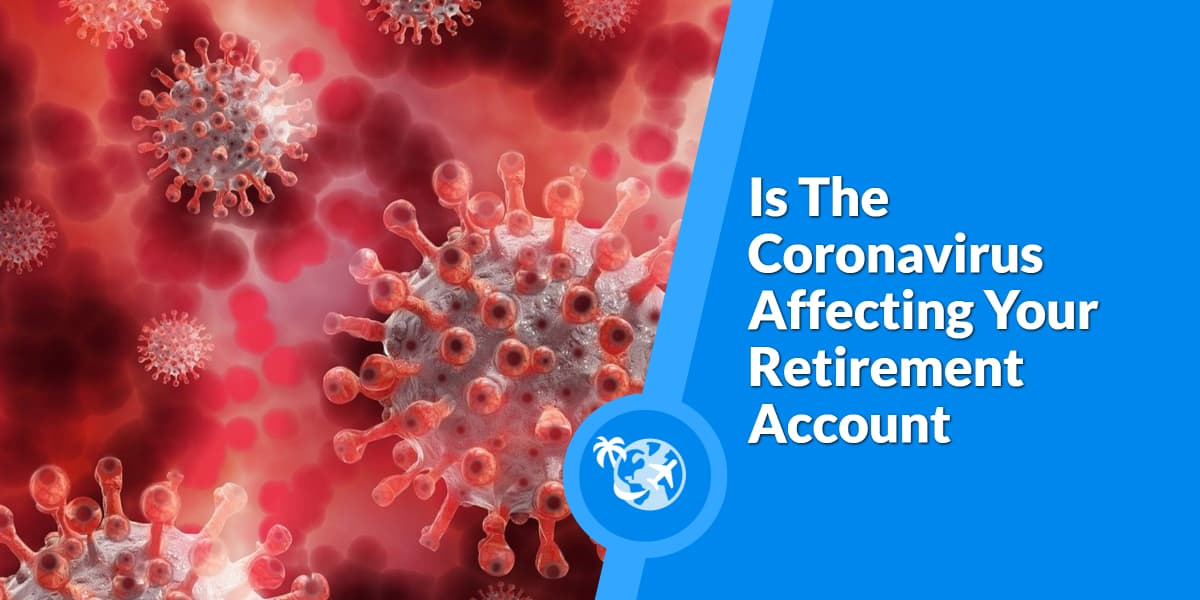 Is The Coronavirus Affecting Your Retirement Account
