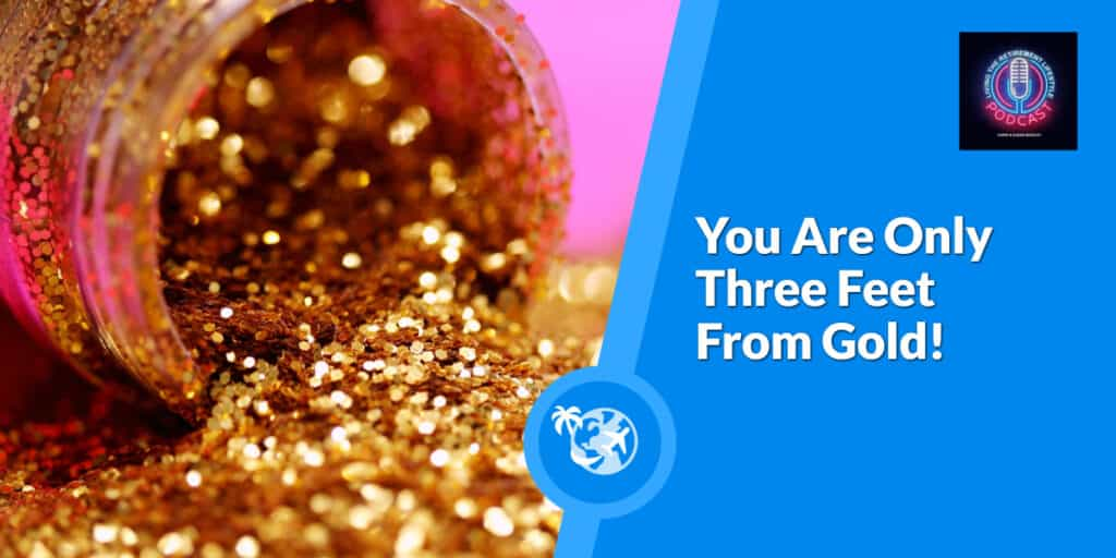 You Are Only Three Feet From Gold