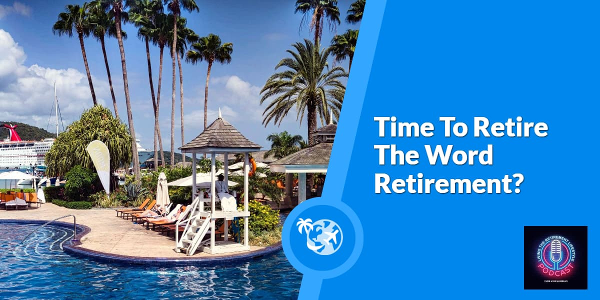 Time To Retire The Word Retirement